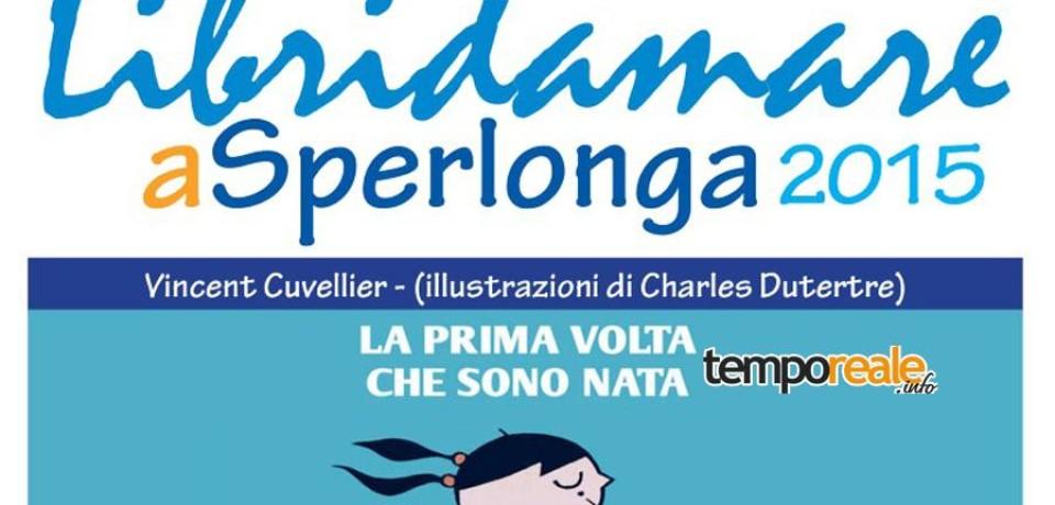 """Sperlonga / Libridamare 2015, il quarto appuntamento con """"La prima volta che sono nata"""" di Vincent Cuvellier"""