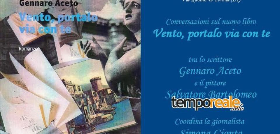 """Formia / """"Vento, portalo via con te"""", sabato 20 febbraio la presentazione del libro di Gennaro Aceto"""