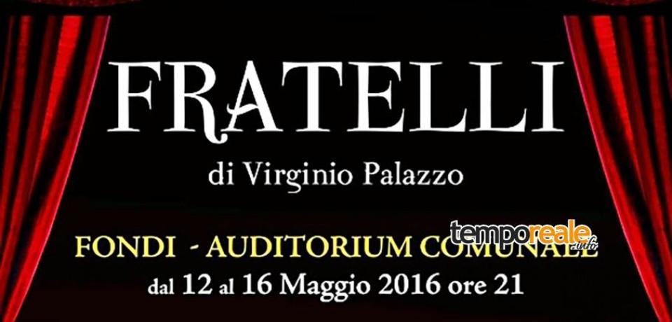"""Fondi / Va in scena """"Fratelli"""", commedia di Virginio Palazzo"""